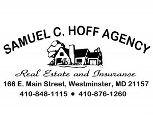 Samuel C. Hoff Agency Real Estate and Insurance 166 E. Main Street, Westminster, MD 21157 410-848-1115 410-876-1260